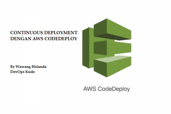 Continuous Deployment dengan AWS CodeDeploy
